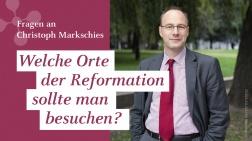 """Christoph Markschies: """"Welche Orte der Reformation sollte man besuchen?"""""""