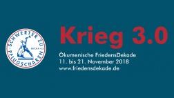 Ökumenische Friedensdekade Motto 2018 Krieg 3.0