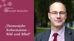 """Christoph Markschies: """"Themenjahr Reformation - Bild und Bibel"""""""