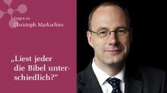 """Christoph Markschies: """"Liest jeder die Bibel unterschiedlich?"""""""