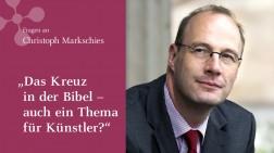 """Christoph Markschies: """"Das Kreuz in der Bibel - auch ein Thema für Künstler?"""""""