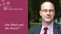 Christoph Markschies: Die Nazis und die Bibel