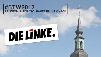 Bundestagswahl 2017: Religion und Politik, DIE LINKE im Check