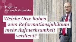 """Christoph Markschies: """"Welche Orte haben zum Reformationsjubiläum mehr Aufmerksamkeit verdient?"""""""
